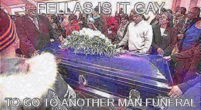 Funerals are homosexual