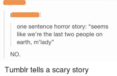 HEY GUYS, DID YOU KNOW TUMBLR JUST TOLD A SCARY STORY?