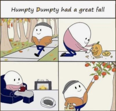 Humpty hd a great fall 🍂
