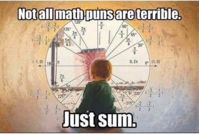 Redditors: Your best maths puns in the comments please.