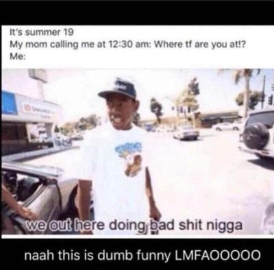 Naah this is dumb funny