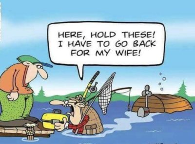 Fishing good, wife bad.