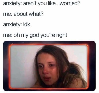 Anxiety be like…