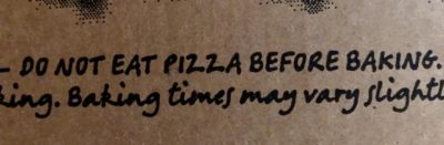Saw this on a frozen pizza. Both funny and sad that they have to put a warning on it.