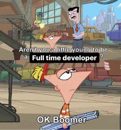 Me being 19 and telling people I work full time as a web developer