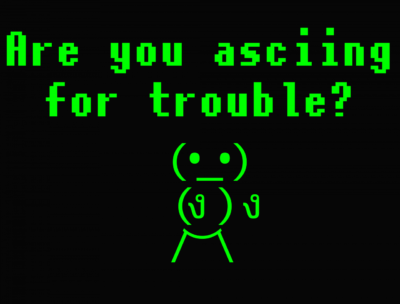 Asciing for trouble?