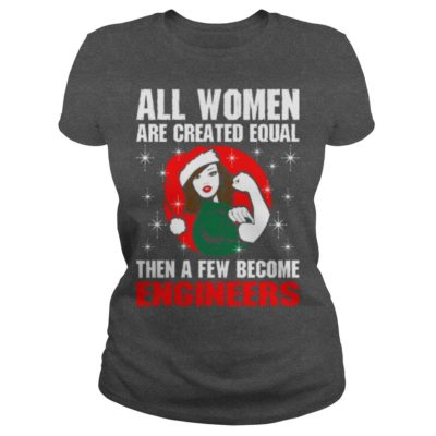 All women are created equal then a few become Engineers.
