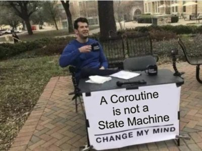 A Coroutine is not a State Machine, Change My Mind meme.