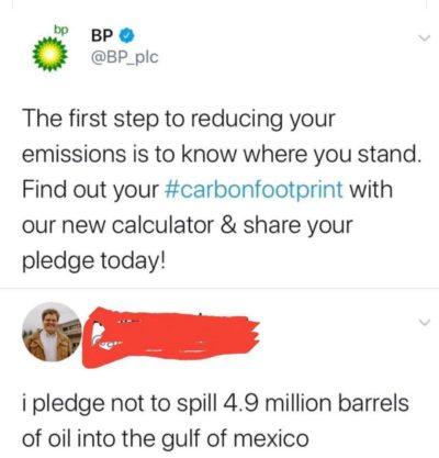remember that fossil fuel companies will guilt trip you into thinking you're the problem to shift the blame from themselves