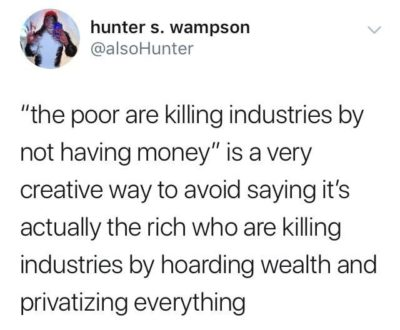 """the poor are killing industries by not having money"""