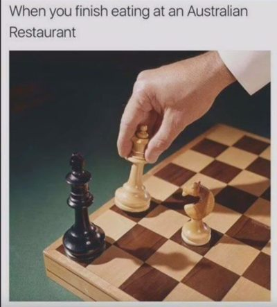 Never play chess in an Australian restaurant