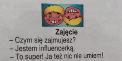 Found in my grandmother's newspaper. (Translation: – What is your profession?- – I'm an influencer.- – Great. I can't do anything too!-)