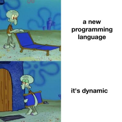 Ruby? Nah. Lua? Nah. Tcl? Nah. Python? Nah. JS? Nah. ST? Nah. LISP? Nah…