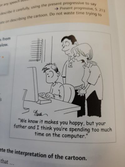 As seen in my english textbook. Not sure if it fits, but I found it funny.