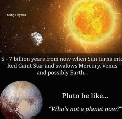 Pluto will melt then, and be a small rock floating around.
