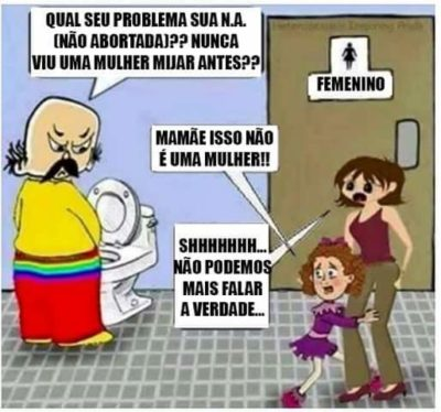 "I have no words… (translation = ""what's the problem your N.A (not aborted)? Never saw a woman piss? ""Mommy, this is not a woman!"" ""Shhhhh… we can't speak the truth anymore."""