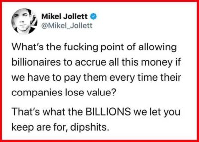 What's the point in allowing billionaires to accrue all this wealth if the taxpayers just have to bail them out anyway?