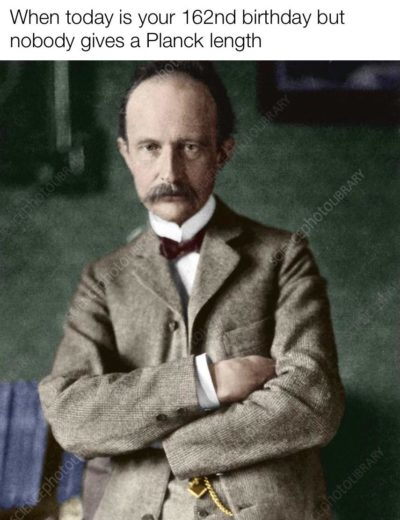 Can we wish Max Planck a happy birthday?