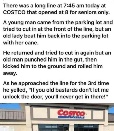 Line-cutter @ Costco this a.m. schooled by seniors…