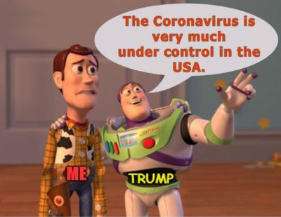 "My face! When he says ""The Coronavirus is very much under control in the USA.""!"