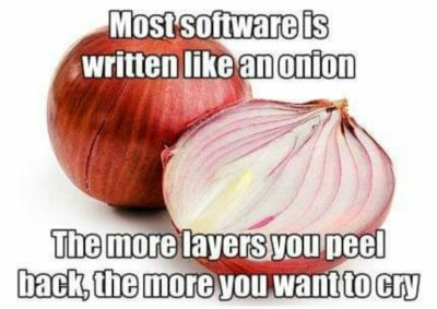 Most software written like an onion.