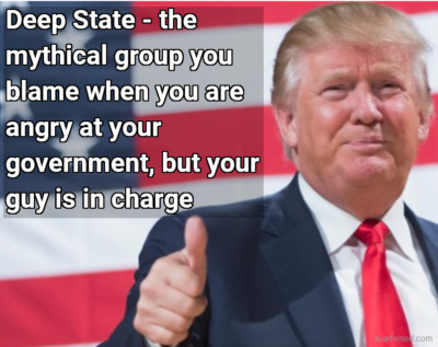 The Deep State, like goblins and the ogres upset children and the feeble-minded