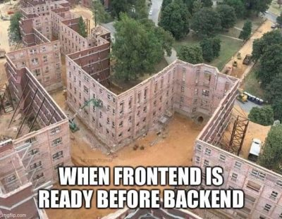 When Frontend is Ready before Backend