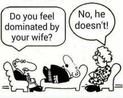 Wife controlling.