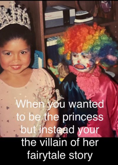 When you wanted to be the princess but instead you're the villian of her fairytale