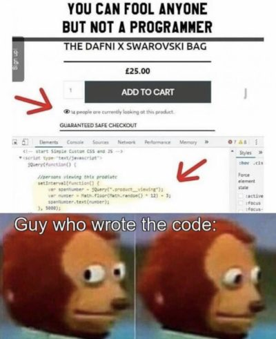 There are 43 people laughing at your code right now.